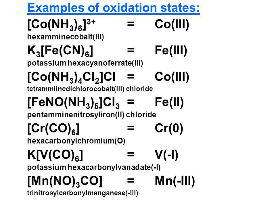 Examples of oxidation states: [Co(NH3)6]3+ = Co(III)